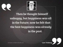 Then he thought himself unhappy,