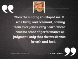 Then the singing enveloped me.