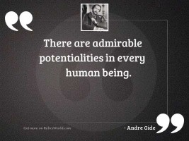 There are admirable potentialities in