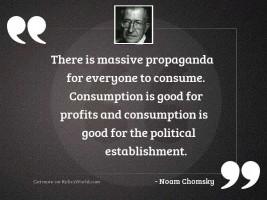 There is massive propaganda for