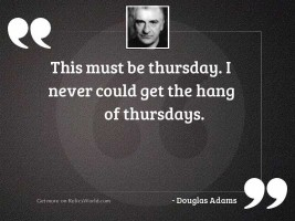 This must be Thursday I