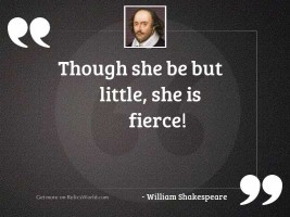 Though she be but little,