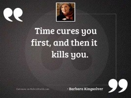 Time cures you first, and