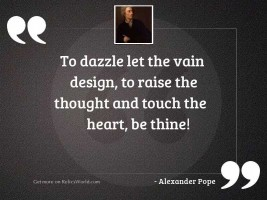 To dazzle let the vain