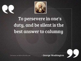 To persevere in ones duty