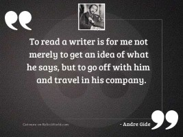 To read a writer is