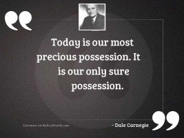 Today is our most precious