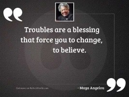 Troubles are a blessing that