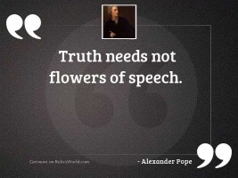 Truth needs not flowers of