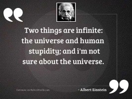 Two things are infinite: the