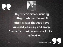 Unjust criticism is usually disguised