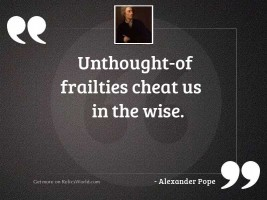 Unthought of Frailties cheat us