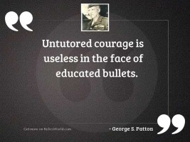 Untutored courage is useless in