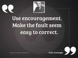 Use encouragement. Make the fault