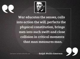War educates the senses, calls