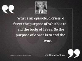 War is an episode, a