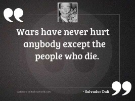 Wars have never hurt anybody