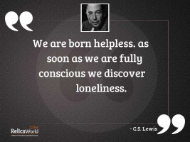 We are born helpless As