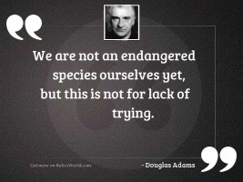 We are not an endangered