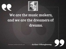 We are the music makers,