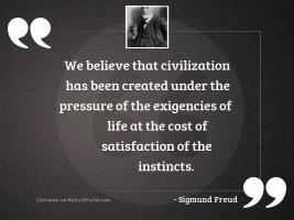 We believe that civilization has