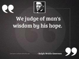 We judge of man's