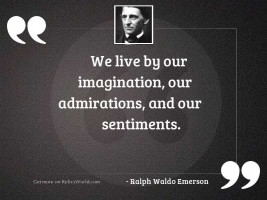 We live by our imagination,