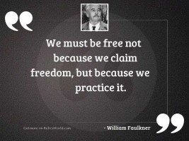 We must be free not