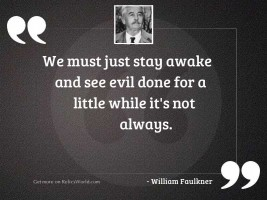 We must just stay awake