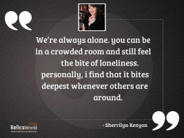 Were always alone You can