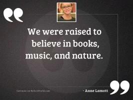 We were raised to believe