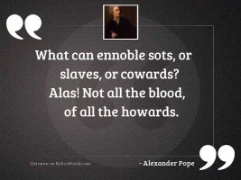 What can ennoble sots, or