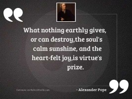 What nothing earthly gives, or