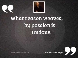 What Reason weaves, by Passion