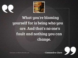 What youre blaming yourself for