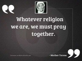 Whatever religion we are, we