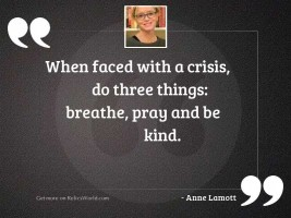 When faced with a crisis,