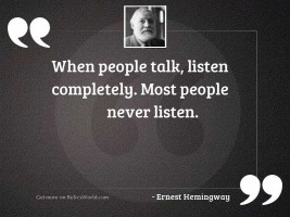 When people talk, listen completely.