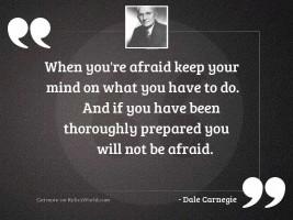 When you're afraid keep
