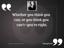 Whether you think you can,