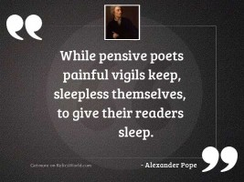 While pensive poets painful vigils