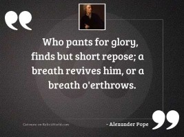 Who pants for glory, finds