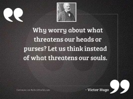 Why worry about what threatens