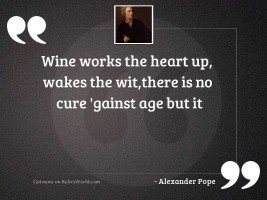 Wine works the heart up,