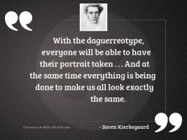 With the daguerreotype, everyone will