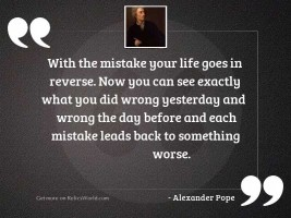 With the mistake your life