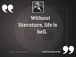 Without literature life is hell