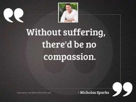 Without suffering, there'd be