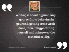 Writing is about hypnotizing yourself