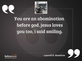 You are an abomination before